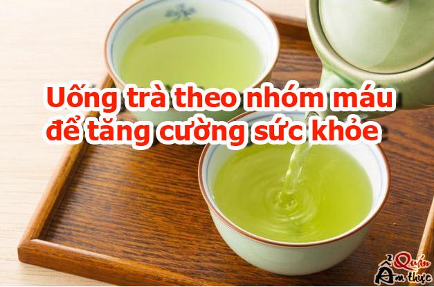 Uống trà theo nhóm máu để tăng cường sức khỏe